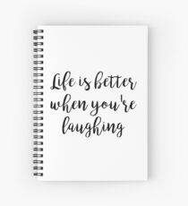 Life is better when you're laughing Spiral Notebook