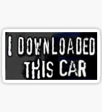 i downloaded this car - bumper sticker Sticker