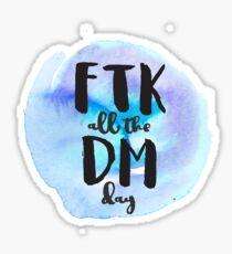 FTK all day! Sticker