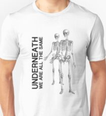 Underneath we are all the same... T-Shirt