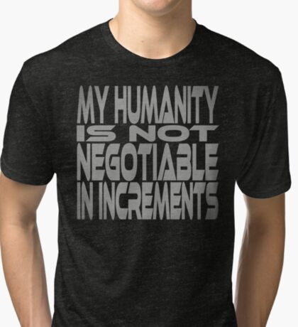 My Humanity is Not Negotiable in Increments Tri-blend T-Shirt