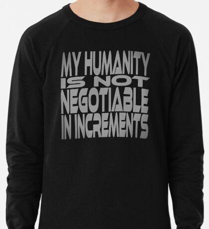 My Humanity is Not Negotiable in Increments Lightweight Sweatshirt