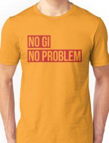 No Gi, No Problem Unisex T-Shirt