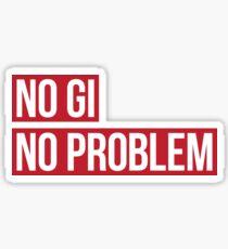 No Gi, No Problem Sticker