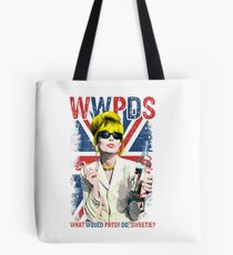What Would Patsy Do, Sweetie? Ab Fab. Absolutely Fabulous. Patsy Stone. Edina.  Tote Bag