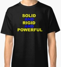 Solid and Rigid and Powerful Classic T-Shirt