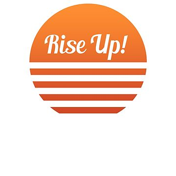 Rise Up! (Sun, motivational design) by LarkLane