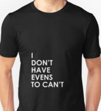 I Don't Have Evens to Can't - Ver 1 Slim Fit T-Shirt