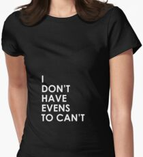 I Don't Have Evens to Can't - Ver 1 Women's Fitted T-Shirt
