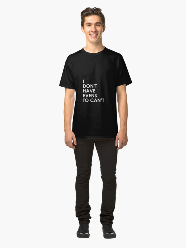Alternate view of I Don't Have Evens to Can't - Ver 1 Classic T-Shirt