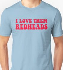 Dazed And Confused - I Love Them Redheads Unisex T-Shirt