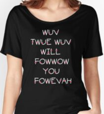 The Princess Bride Quote - Wuv Twue Wuv Will Fowwow You Fowevah Women's Relaxed Fit T-Shirt