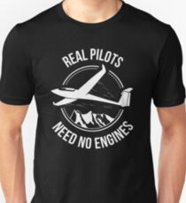 Real Pilots Need No Engines Segelflug Soaring Unisex T-Shirt