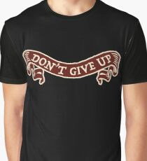 don't give up Graphic T-Shirt