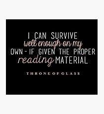 """""""I can survive well enough on my own - if given the proper reading material."""" Photographic Print"""