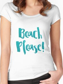 Beach Please! Women's Fitted Scoop T-Shirt