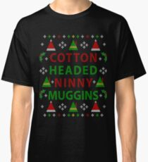 Cotton Headed Ninny Muggins Ugly Christmas Sweater Classic T-Shirt