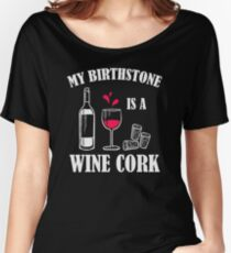 My Birthstone is a Wine Cork Women's Relaxed Fit T-Shirt