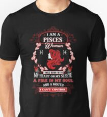 Pisces woman with my heart on my sleeve a fire in my soul and a mouth T-Shirt