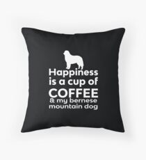 Happiness is a cup of Coffee & my Bernese Mountain Dog Throw Pillow