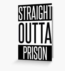STRAIGHT OUTTA PRISON Greeting Card