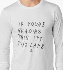 If You're Reading This Its Too Late Long Sleeve T-Shirt