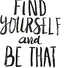 Find Yourself and Be That - Motivational Quote by Anastasiia Kucherenko