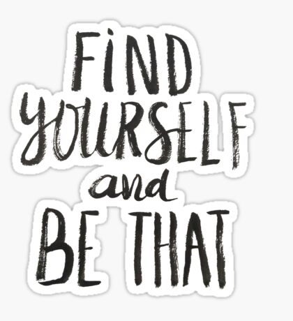 Find Yourself and Be That - Motivational Quote Sticker
