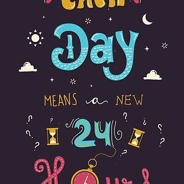 Each Day means a new 24 Hours by isabellesilva