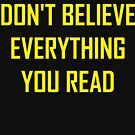 Don't Believe Everything You Read by thehiphopshop