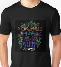 Do more of what makes you happy! Unisex T-Shirt