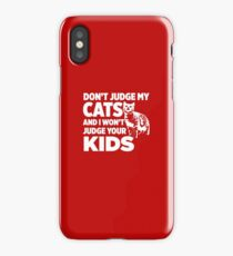 Don't Judge My Cats & I Won't Judge Your Kids iPhone Case/Skin