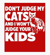 Don't Judge My Cats & I Won't Judge Your Kids Photographic Print