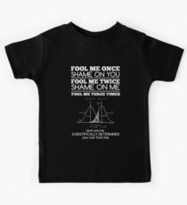 Fool me once, shame on you, fool me Three times and it's Scientific T-shirt Kids Tee
