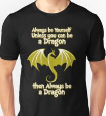 Always Be yourself unless you can be a dragon then always be a Dragon Fantasy Unisex T-Shirt