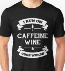 I Run on Caffeine Wine and Cuss Words T-Shirt
