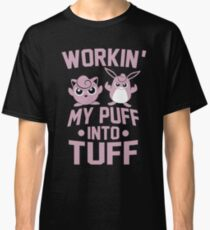 Arbeite meinen Puff in Tuff Classic T-Shirt