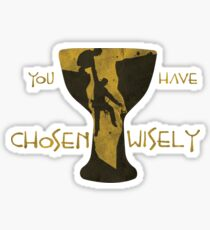 You Have Chosen Wisely Sticker