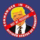 Trump CON MAN DER in CHIEF by EthosWear