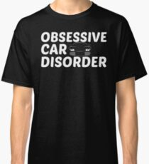 Obsessive Car Disorder - OCD Just One More Car Classic T-Shirt