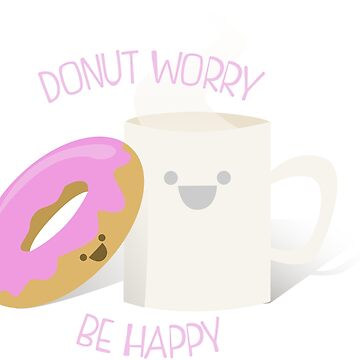 Donut Worry, Be Happy by Astaen