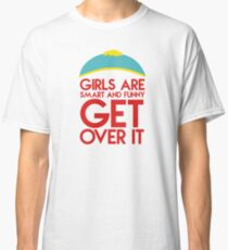 "Cartman's quote ""Girls are smart and funny, get over it"" Classic T-Shirt"