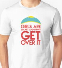 "Cartman's quote ""Girls are smart and funny, get over it"" T-Shirt"