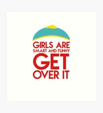 "Cartman's quote ""Girls are smart and funny, get over it"" Art Print"