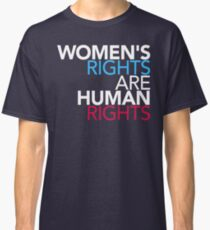 Womens Rights are Human Rights Classic T-Shirt