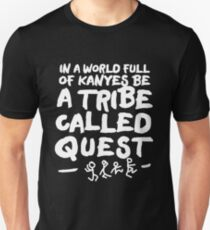 In A World Full of Kanyes, Be A Tribe Called Quest T-Shirt