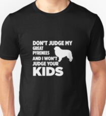 Don't Judge My Great Pyrenees & I Won't Judge Your Kids T-Shirt