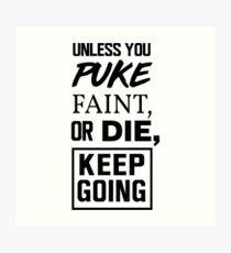 Unless you puke, faint, or die, keep going Art Print