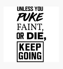 Unless you puke, faint, or die, keep going Photographic Print
