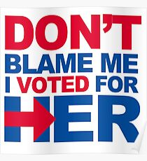 Don't blame me, I voted for Her Poster